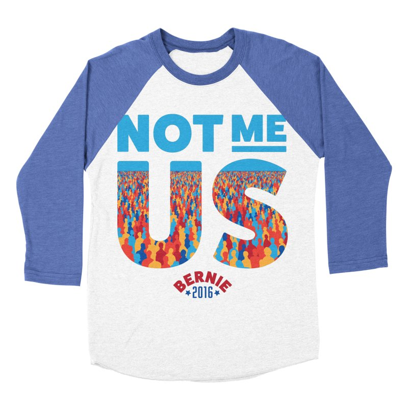 Not Me, Us. (Text Version) Women's Baseball Triblend T-Shirt by Bernie Threads