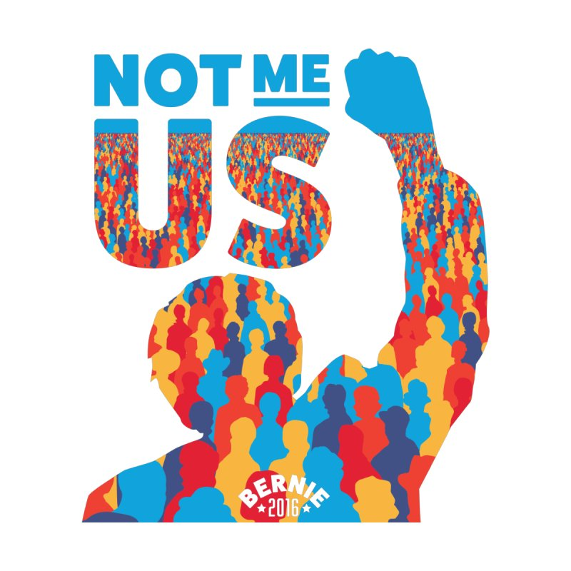 Not Me, Us. None  by Bernie Threads