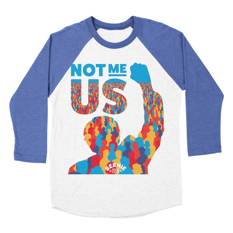 Not Me, Us. Men's Baseball Triblend T-Shirt by Bernie Threads