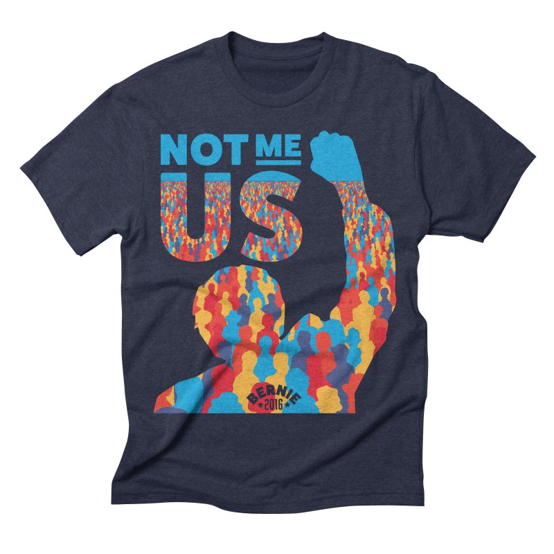 Not Me, Us. Men's Triblend T-shirt by Bernie Threads