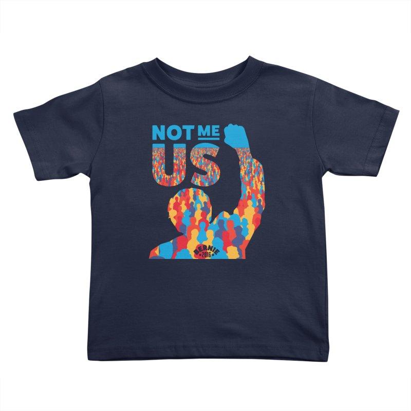 Not Me, Us. Kids Toddler T-Shirt by Bernie Threads