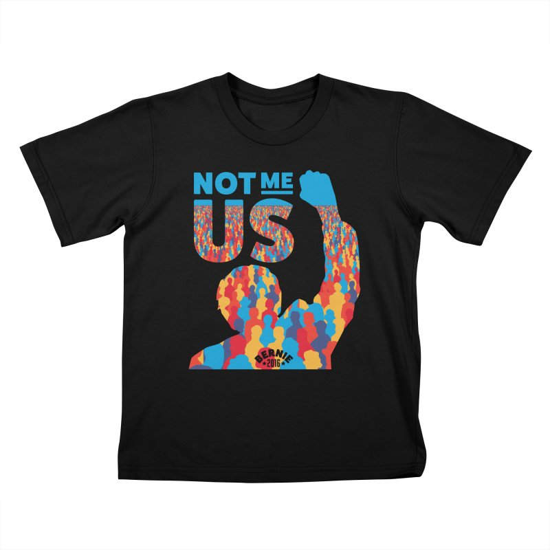 Not Me, Us. Kids T-Shirt by Bernie Threads