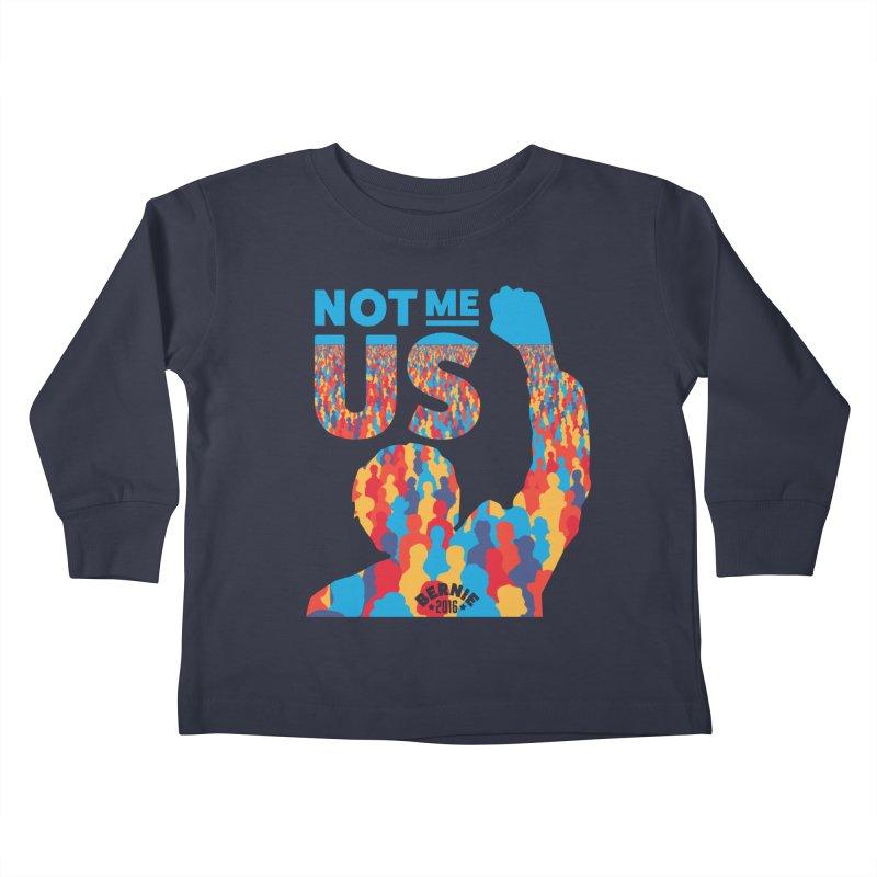 Not Me, Us. Kids Toddler Longsleeve T-Shirt by Bernie Threads