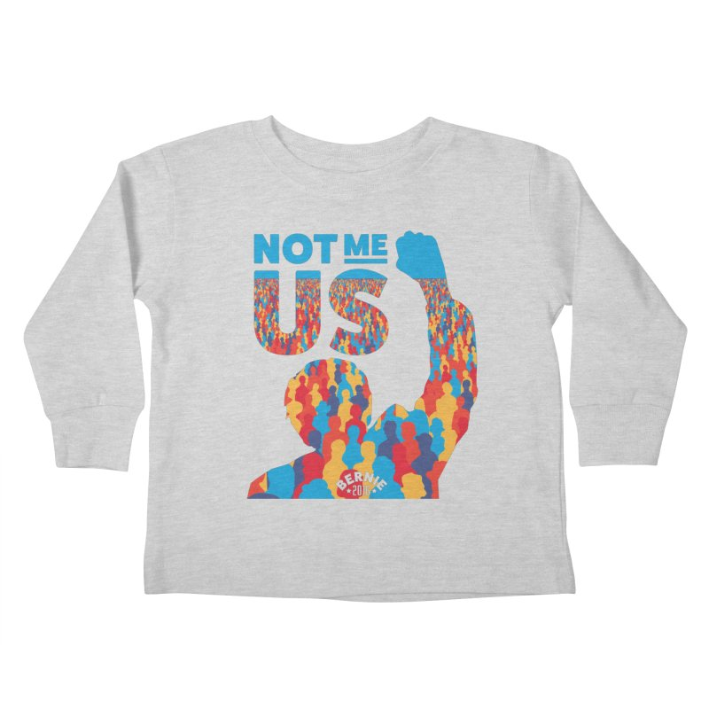 Not Me, Us. Kids Toddler Longsleeve T-Shirt by Bernie Threads