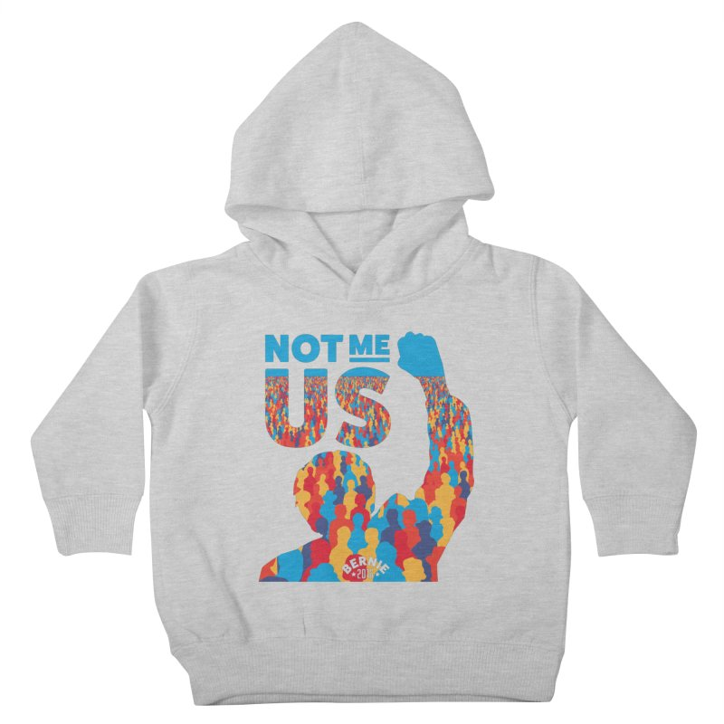 Not Me, Us. Kids Toddler Pullover Hoody by Bernie Threads