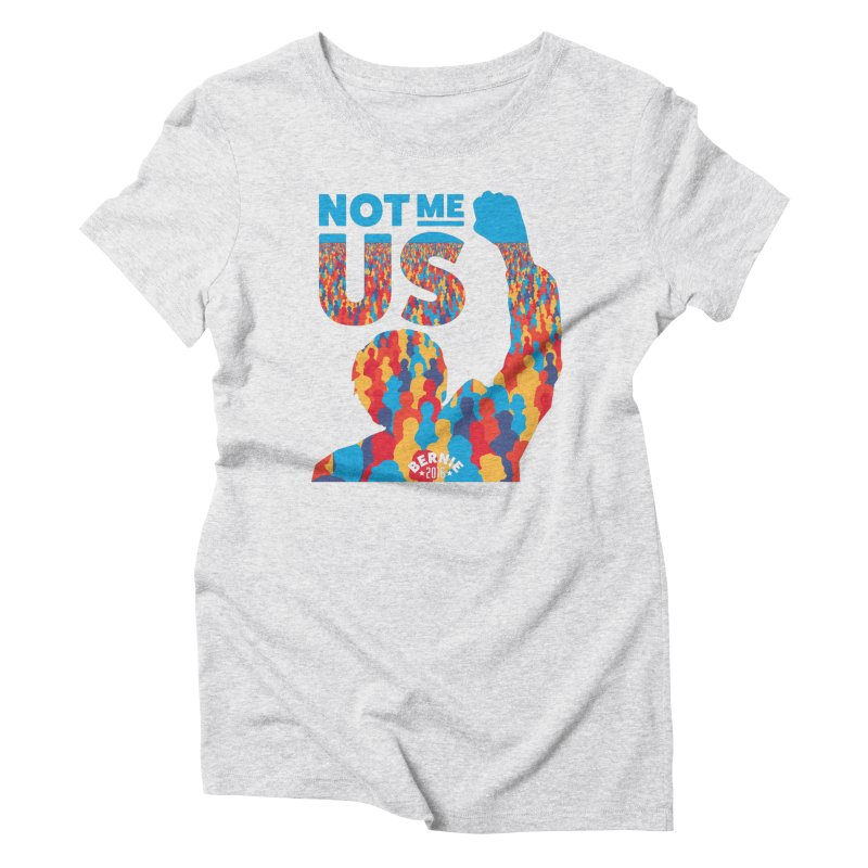 Not Me, Us. Women's Triblend T-shirt by Bernie Threads