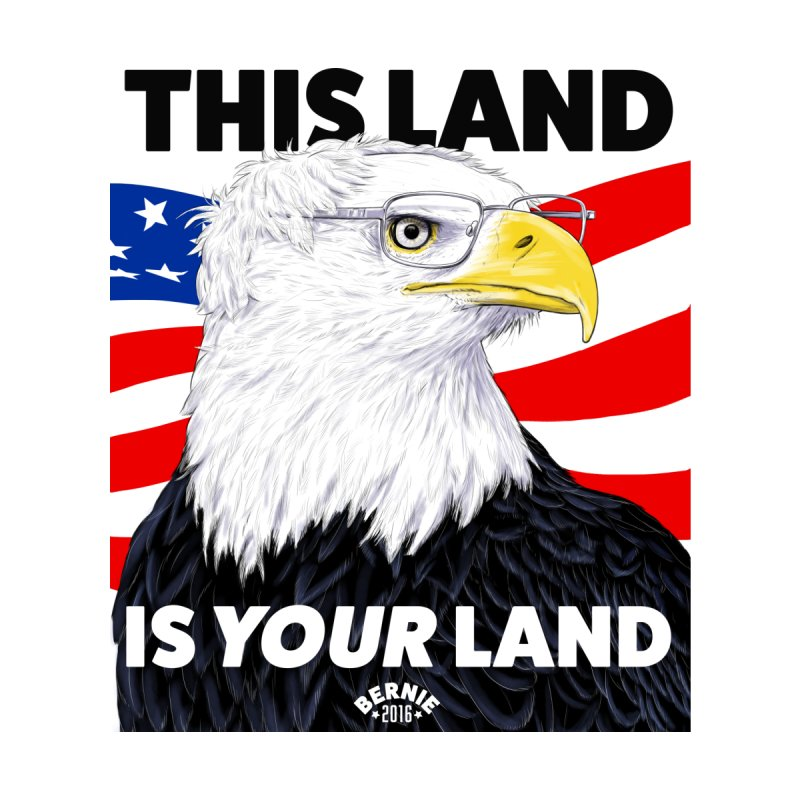 This Land Is Your Land None  by Bernie Threads