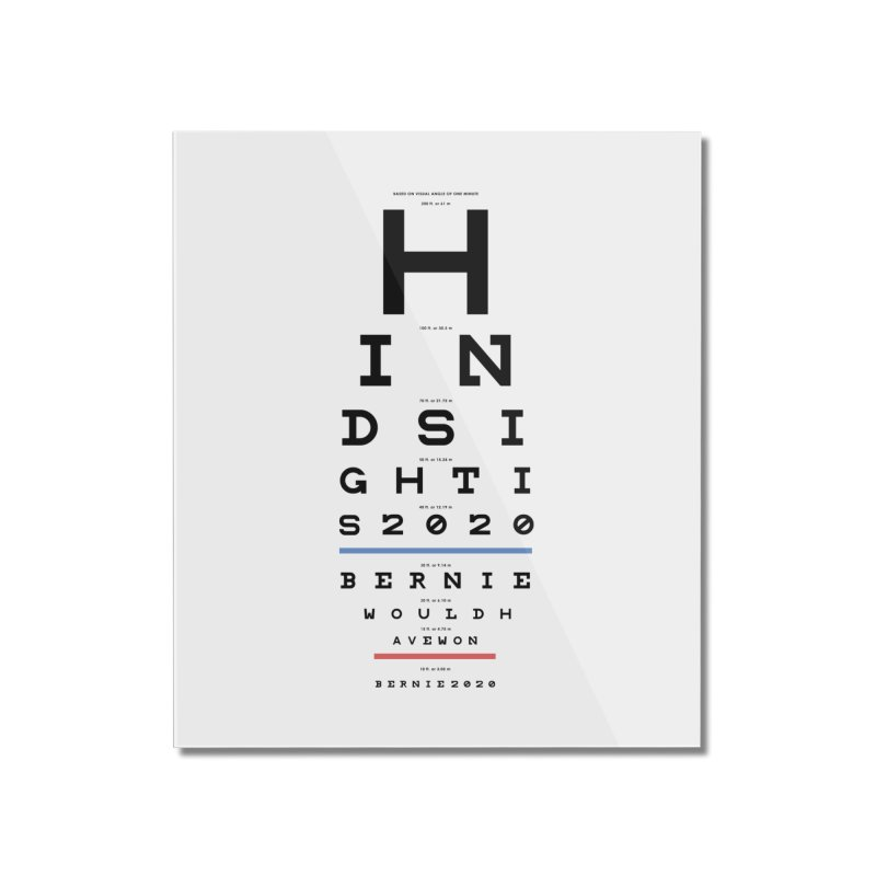 Hindsight Is 2020 Home Mounted Acrylic Print by Bernie Threads
