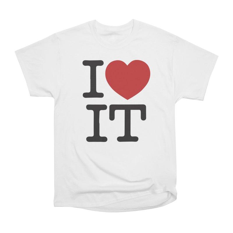I ❤ IT Women's Heavyweight Unisex T-Shirt by Bernie Threads