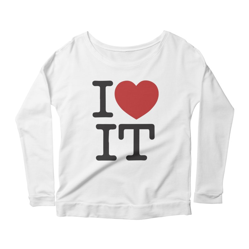 I ❤ IT Women's Scoop Neck Longsleeve T-Shirt by Bernie Threads