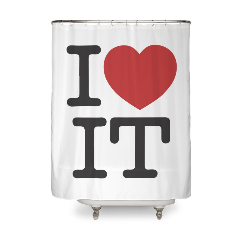 I ❤ IT Home Shower Curtain by Bernie Threads