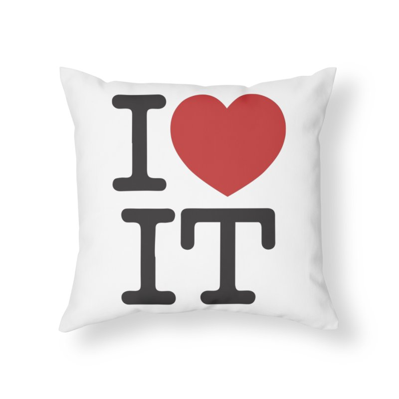I ❤ IT Home Throw Pillow by Bernie Threads
