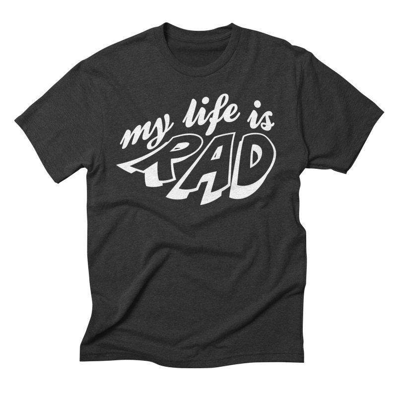 My Life Is Rad T-Shirt Men's Triblend T-Shirt by Best Part Productions - Shirts and Stuff