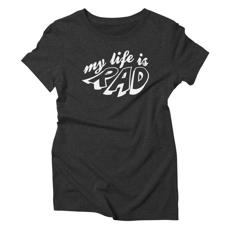 My Life Is Rad T-Shirt Women's Triblend T-Shirt by Best Part Productions - Shirts and Stuff