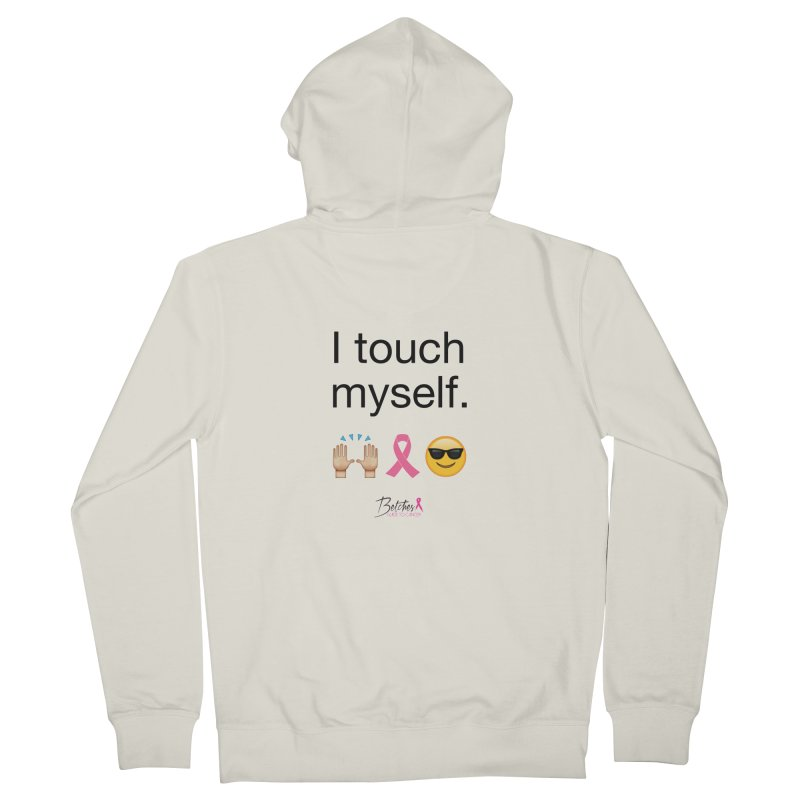 I touch myself. Women's Zip-Up Hoody by Betches Guide to Cancer Shop