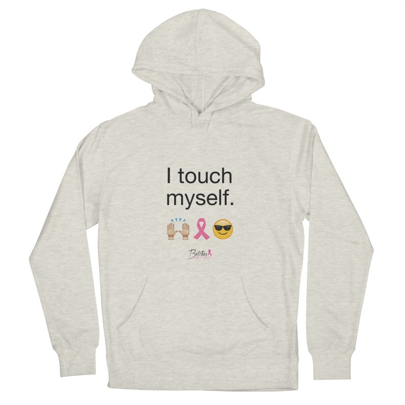 I touch myself. Women's French Terry Pullover Hoody by Betches Guide to Cancer Shop