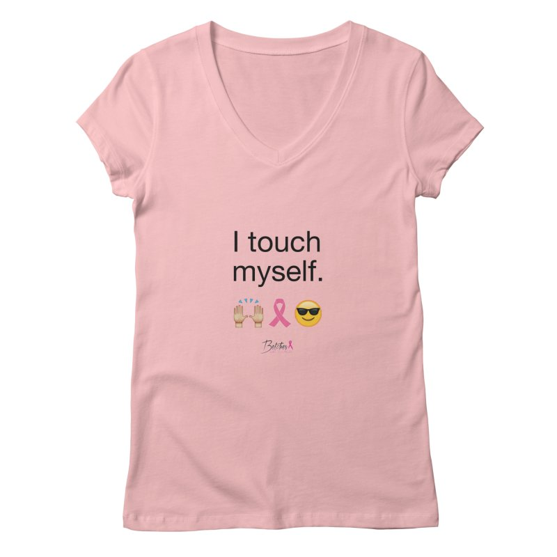 I touch myself. Women's V-Neck by Betches Guide to Cancer Shop