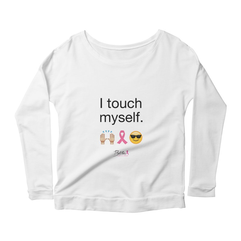 I touch myself. Women's Longsleeve Scoopneck  by Betches Guide to Cancer Shop