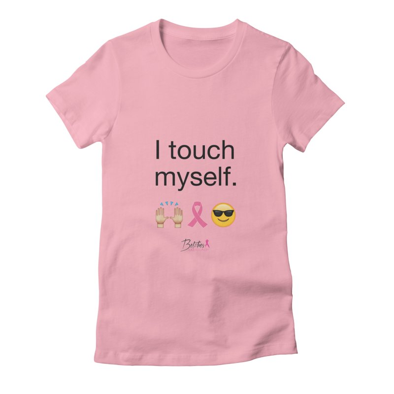 I touch myself. Women's Fitted T-Shirt by Betches Guide to Cancer Shop