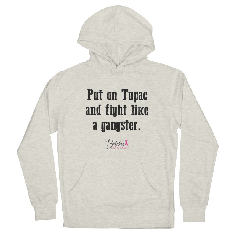 Put on Tupac and fight like a gangster. Men's French Terry Pullover Hoody by Betches Guide to Cancer Shop