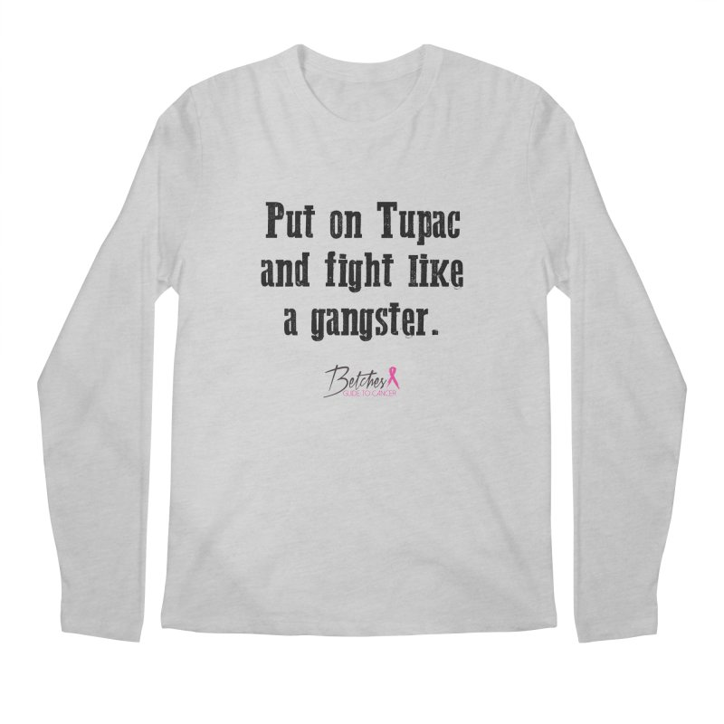 Put on Tupac and fight like a gangster. Men's Longsleeve T-Shirt by Betches Guide to Cancer Shop