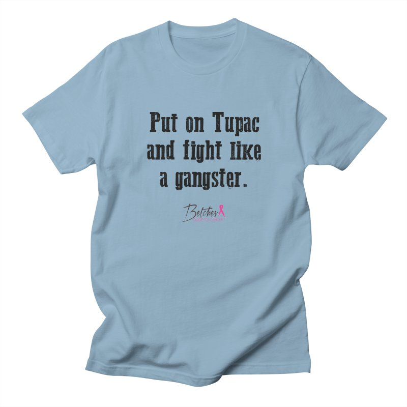 Put on Tupac and fight like a gangster. Men's Regular T-Shirt by Betches Guide to Cancer Shop