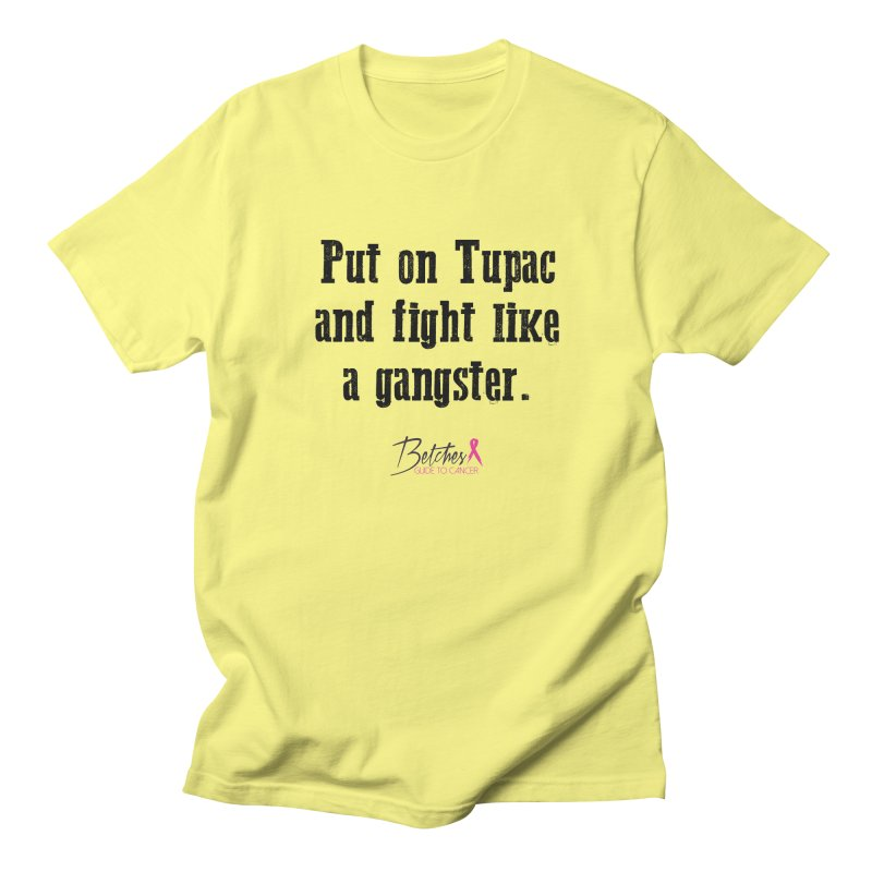 Put on Tupac and fight like a gangster. Women's Regular Unisex T-Shirt by Betches Guide to Cancer Shop