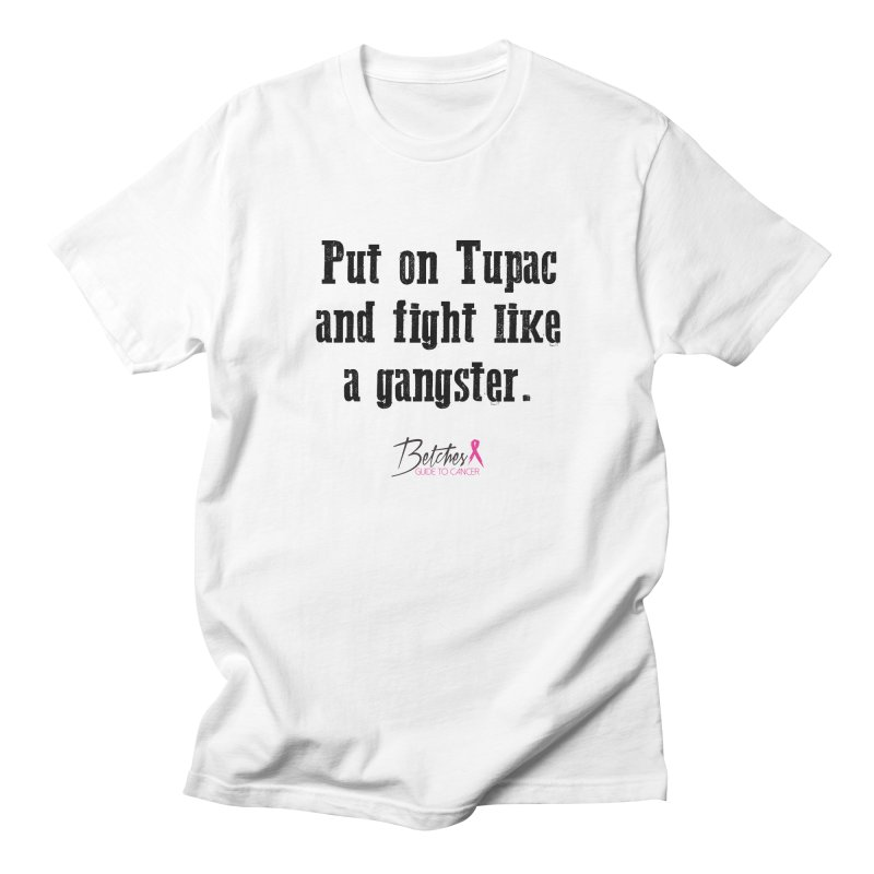 Put on Tupac and fight like a gangster. Women's Unisex T-Shirt by Betches Guide to Cancer Shop