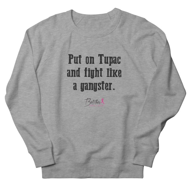 Put on Tupac and fight like a gangster. Women's Sweatshirt by Betches Guide to Cancer Shop