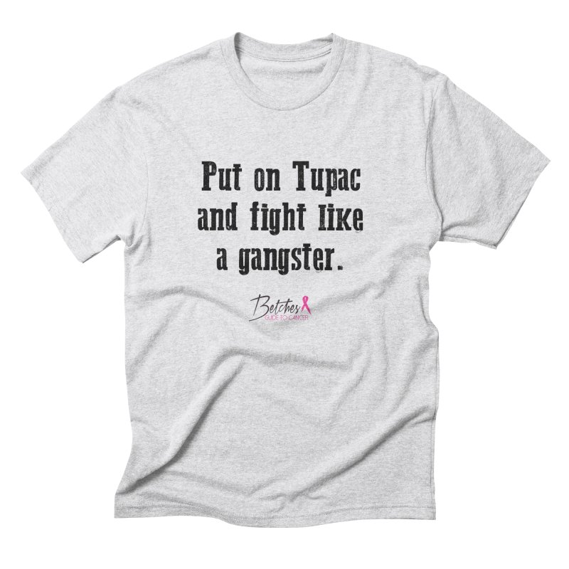 Put on Tupac and fight like a gangster. Men's Triblend T-Shirt by Betches Guide to Cancer Shop