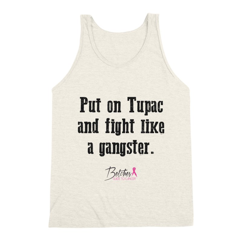 Put on Tupac and fight like a gangster. Men's Triblend Tank by Betches Guide to Cancer Shop