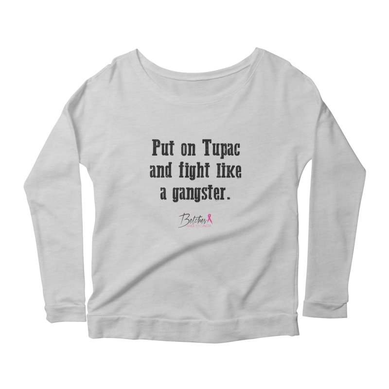 Put on Tupac and fight like a gangster. Women's Longsleeve T-Shirt by Betches Guide to Cancer Shop
