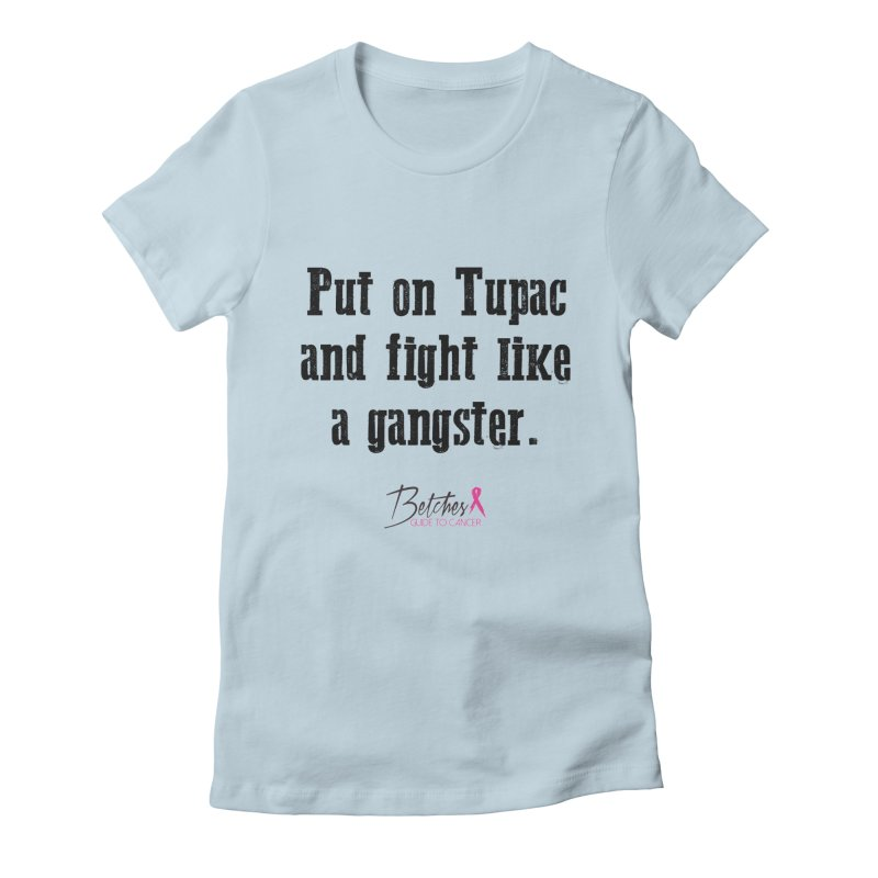 Put on Tupac and fight like a gangster. Women's Fitted T-Shirt by Betches Guide to Cancer Shop
