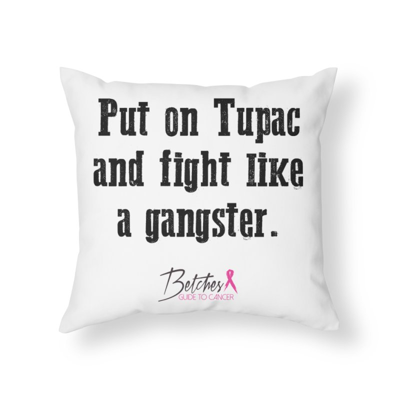 Put on Tupac and fight like a gangster. Home Throw Pillow by Betches Guide to Cancer Shop