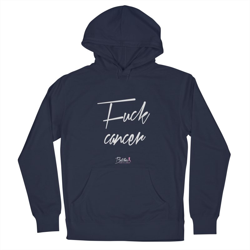 F*ck Cancer - White Men's Pullover Hoody by Betches Guide to Cancer Shop