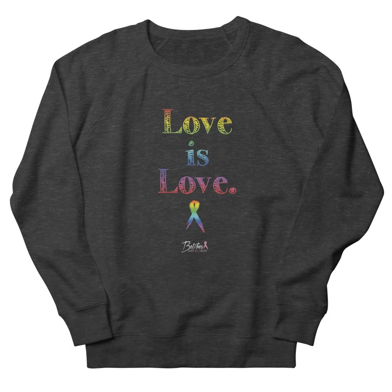 Love is Love Men's Sweatshirt by Betches Guide to Cancer Shop