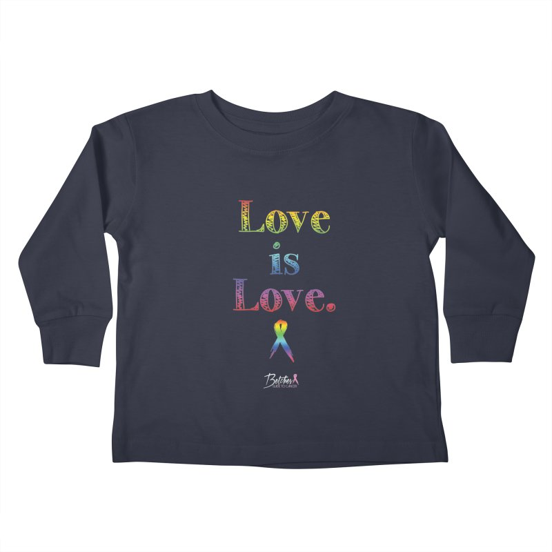 Love is Love Kids Toddler Longsleeve T-Shirt by Betches Guide to Cancer Shop