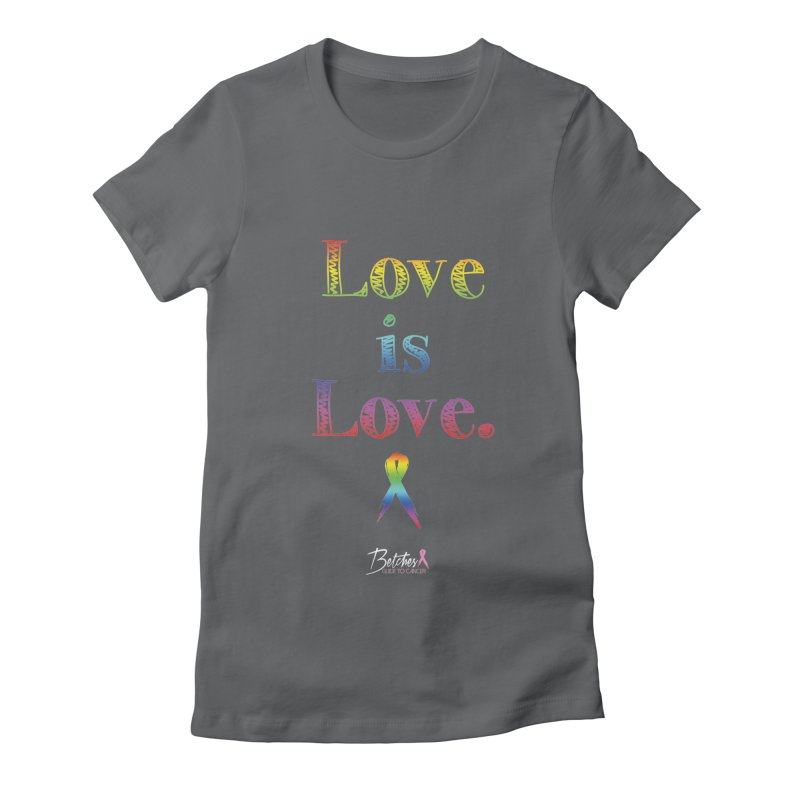 Love is Love Women's Fitted T-Shirt by Betches Guide to Cancer Shop