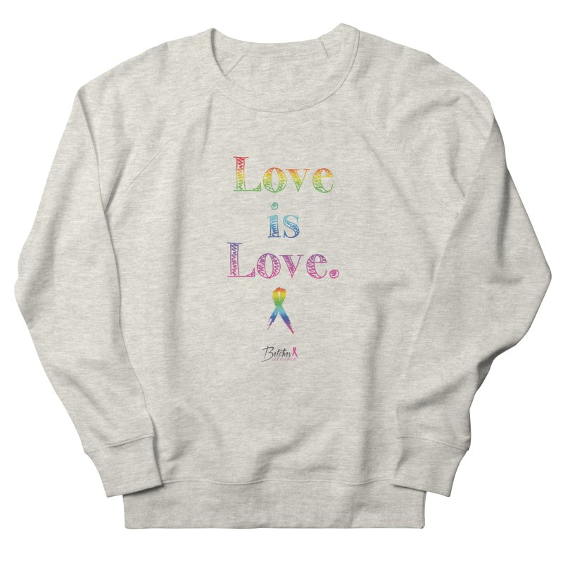 Love is Love - white Women's French Terry Sweatshirt by Betches Guide to Cancer Shop