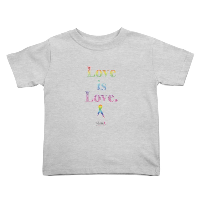Love is Love - white Kids Toddler T-Shirt by Betches Guide to Cancer Shop