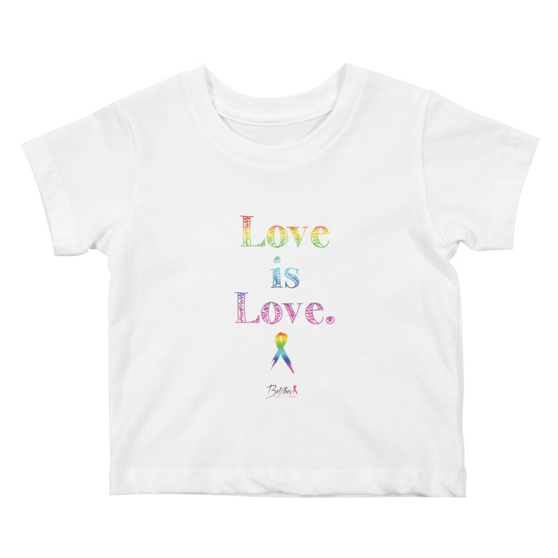 Love is Love - white Kids Baby T-Shirt by Betches Guide to Cancer Shop