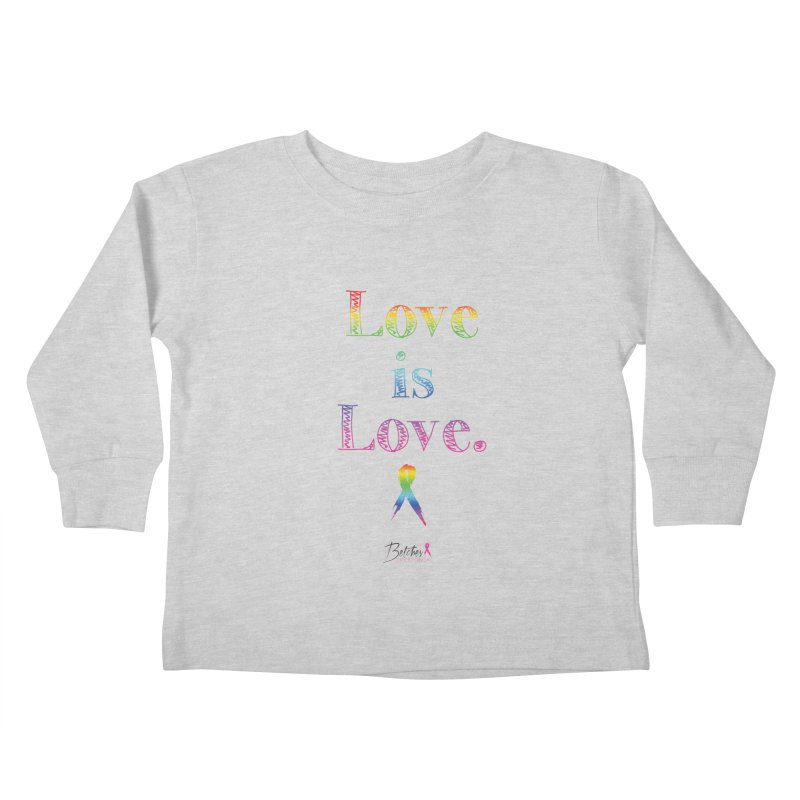 Love is Love - white Kids Toddler Longsleeve T-Shirt by Betches Guide to Cancer Shop