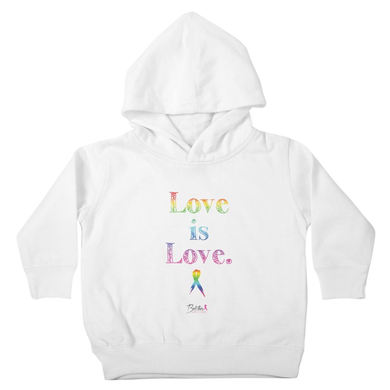 Love is Love - white Kids Toddler Pullover Hoody by Betches Guide to Cancer Shop