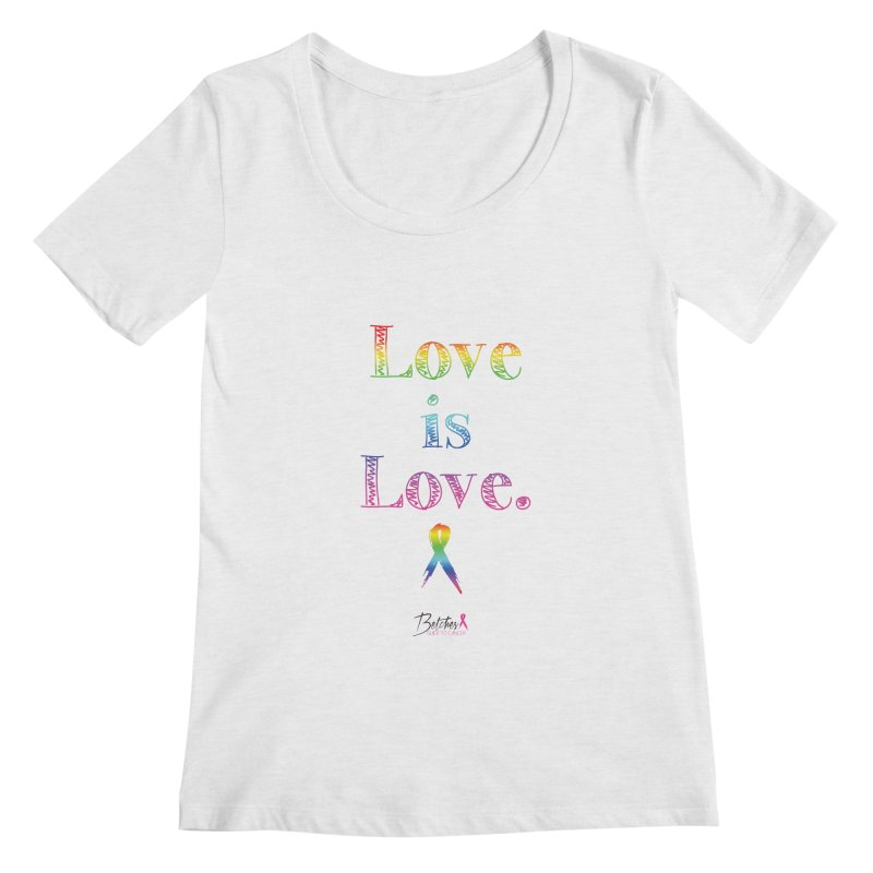 Love is Love - white Women's Regular Scoop Neck by Betches Guide to Cancer Shop