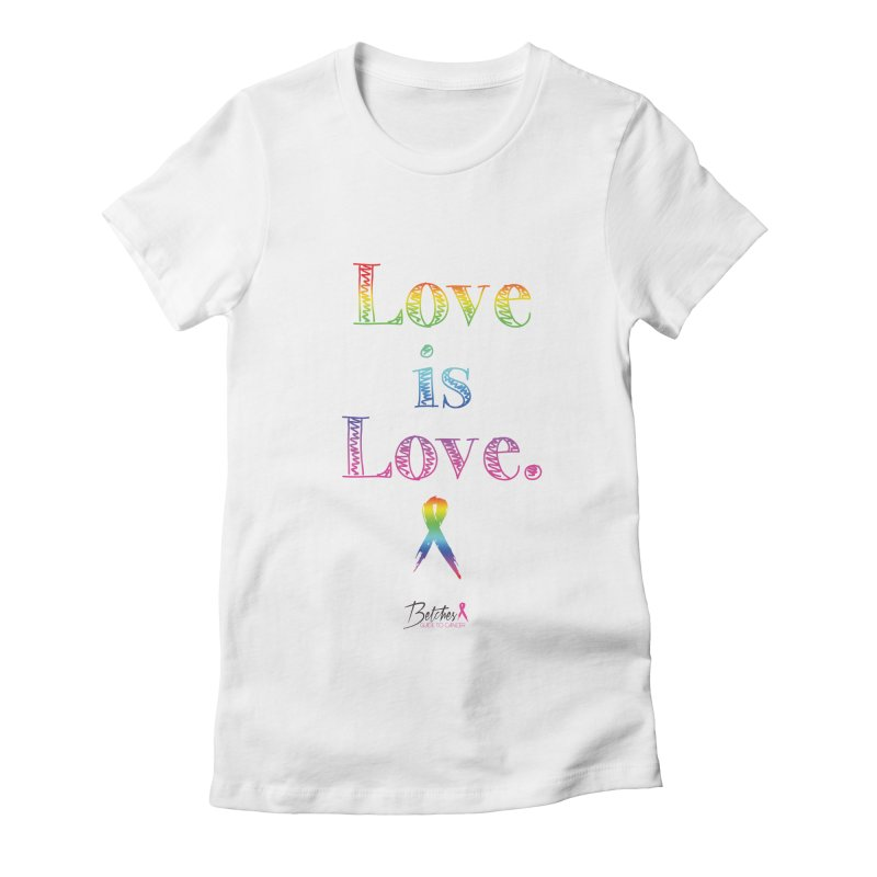 Love is Love - white Women's Fitted T-Shirt by Betches Guide to Cancer Shop