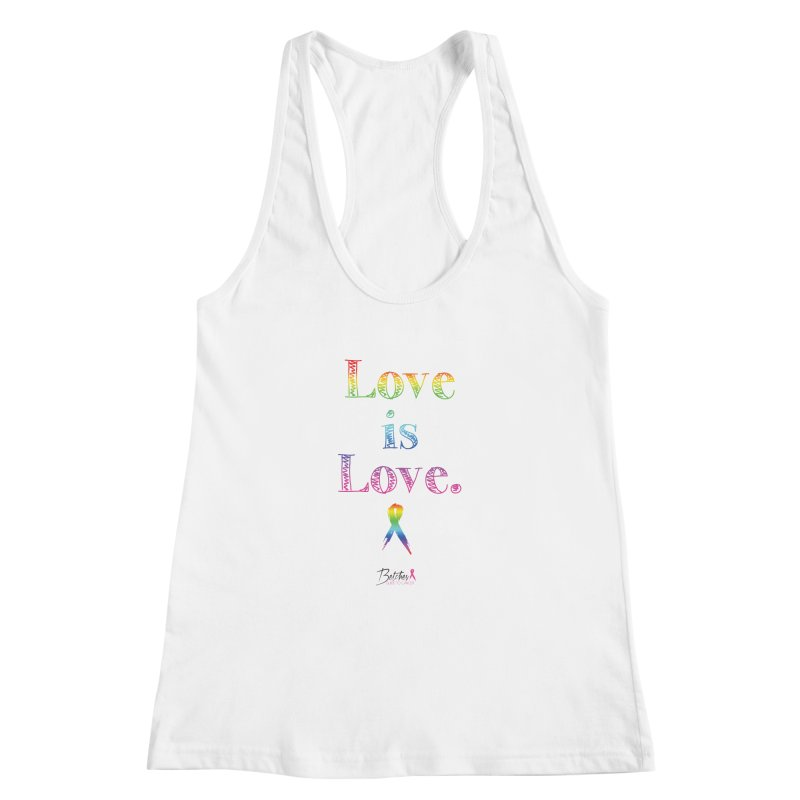 Love is Love - white Women's Racerback Tank by Betches Guide to Cancer Shop