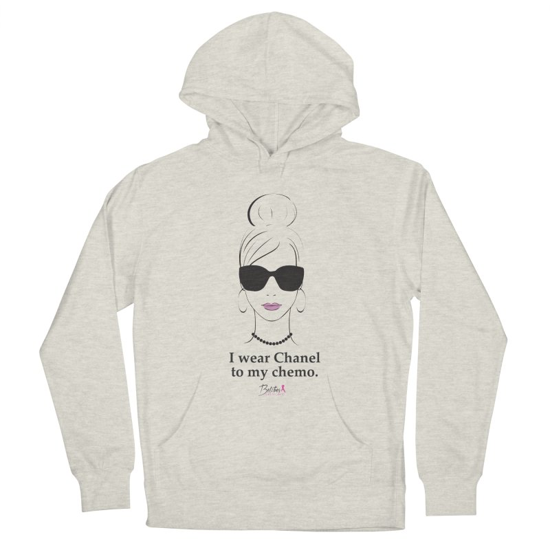 I wear Chanel to my chemo. Women's French Terry Pullover Hoody by Betches Guide to Cancer Shop