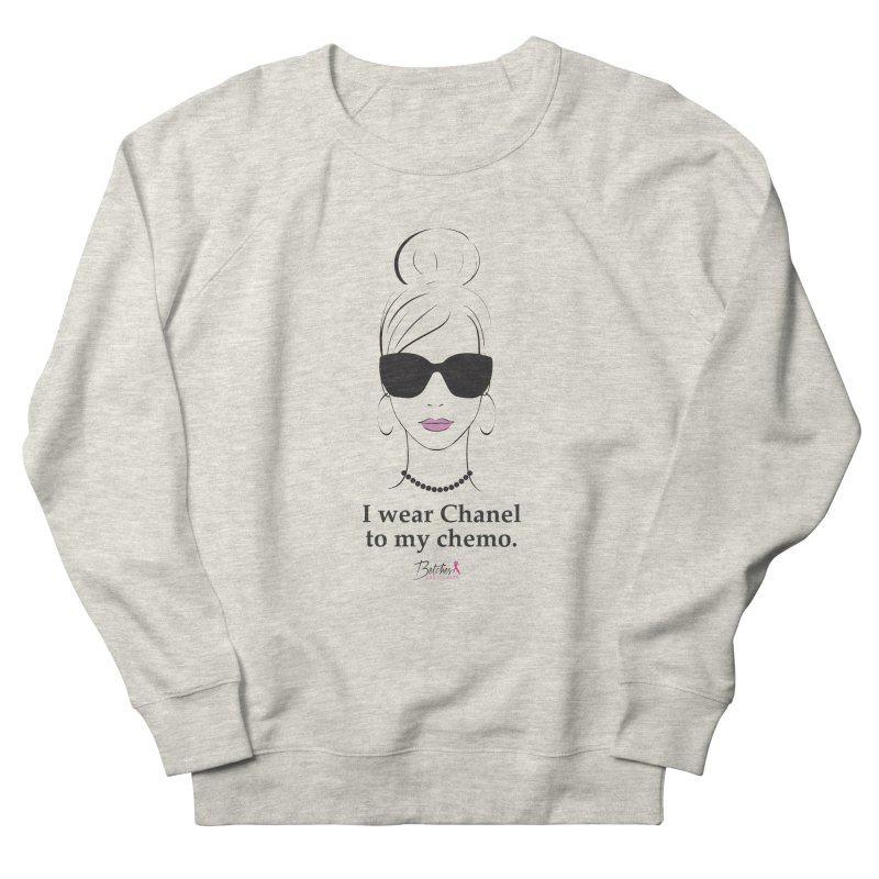 I wear Chanel to my chemo. Women's French Terry Sweatshirt by Betches Guide to Cancer Shop