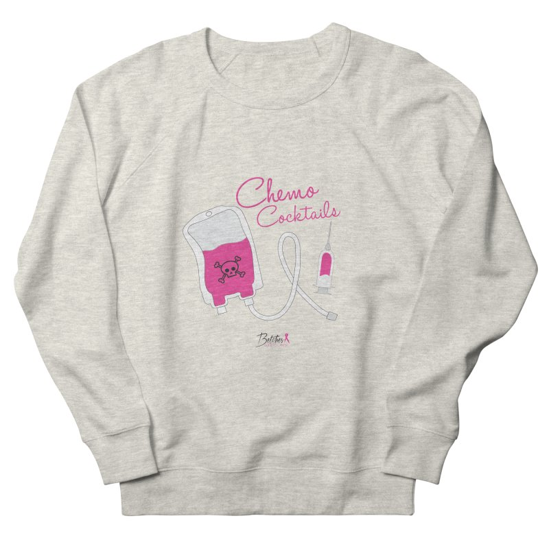Chemo Cocktails Women's French Terry Sweatshirt by Betches Guide to Cancer Shop