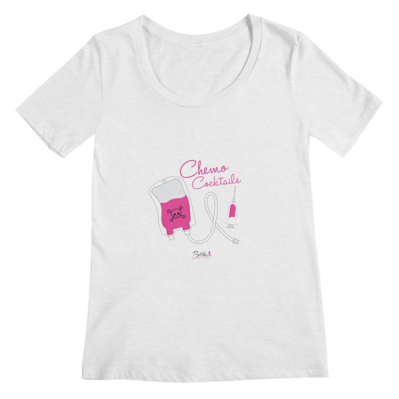 Chemo Cocktails Women's Regular Scoop Neck by Betches Guide to Cancer Shop